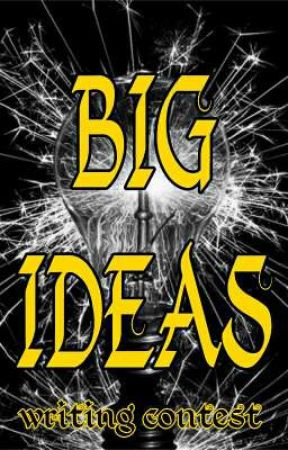 BIG Ideas Writing Contest  by take_the_shot
