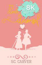 My Dear Damsel by PaperThinSkin14