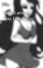 Sweet amoris 'Say, I Love you' by Ariiiaa