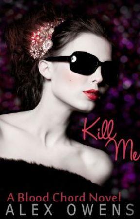 Kill Me (Blood Chord Series Book 1) by AlexOwens8