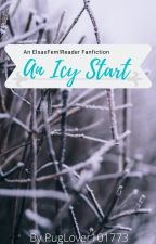 An Icy Start (ElsaxFem!Reader) by PugLover101773
