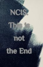 NCIS. This is not the End by StoryLove-