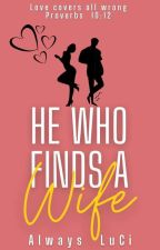 He Who Finds A Wife by AlwaysLuCi