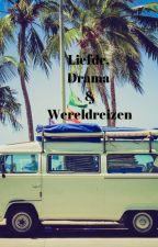 Liefde, Drama & Wereldreizen. by TheBlondeSmiles