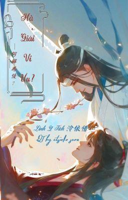 Đọc truyện 【MĐTS Đồng Nhân】Hà giải vi ưu? [QT] (Vong Tiện) - Linh Y Tích 泠依惜