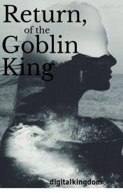 Return  of the Goblin King by digitalpalace