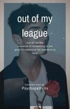 Out of my League (Epistolary Novel) by PsychopathxXx