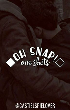 oh snap (oneshots) BxB by castielspielover