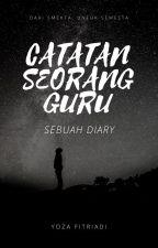 CATATAN SEORANG GURU, SEBUAH DIARY by YozaFitriadi