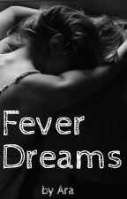 Fever Dreams by Ara713