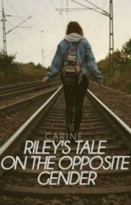 Riley's Tale on the Opposite Gender