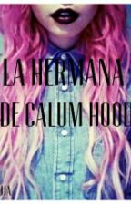 la hermana de calum hood [luke hemmings]TERMINADA by FRUNJELL