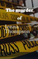 The Murder of Jenna Thompson by harryssweetscreature