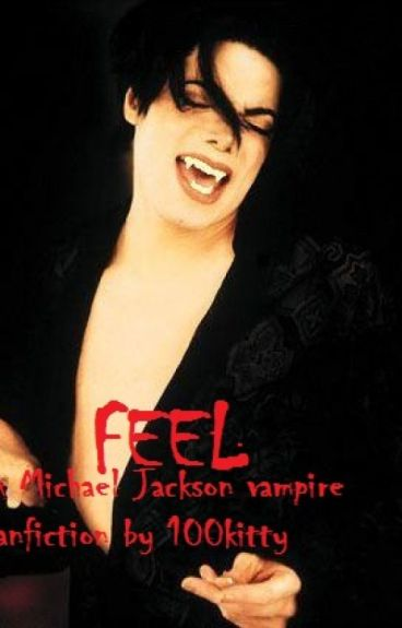 Feel (Michael Jackson Vampire Fanfiction)