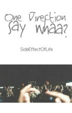 One Direction Say Whaa? (Tagalog One Direction Fan Fiction) by SideEffectOfLife