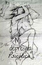 """Mi depresiva Psicótica"" by Daanna"