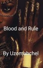 Blood and Rule by uzomahchel