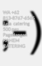 WA +62 813-8767-6565 Jasa  catering 500 pax Pagedangan KAHEM CATERING by anggiguntur