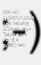 WA +62 813-8767-6565 Jasa  catering 500 undangan Pagedangan KAHEM CATERING by anggiguntur
