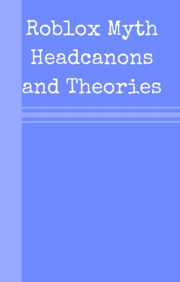 Fat Albert Roblox Roblox Myth Headcanons And Theories Speep Fat Wattpad