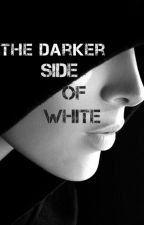 The Darker Side of White by Just_Pretending_