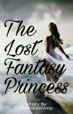 The Lost Fantasy Princess by MythicalVxmp