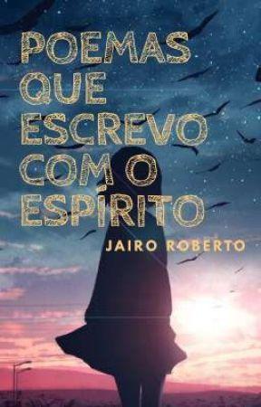 Poemas que escrevo com o espírito by JairoRoberto