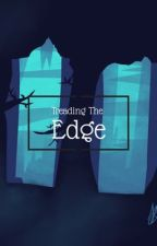 Treading The Edge by Redberry_writes