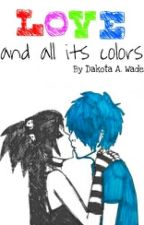 Love and all its colors by theboyandhisbooks