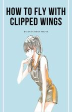How to fly with clipped wings (English ver.) by MissAz97
