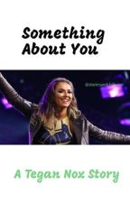 Something About You: A Tegan Nox Story by storiesandchillwwe