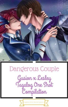 Dangerous Couple || Gusion x Lesley Tagalog One Shot Compilation by AngAuthorNaUlyanin