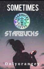 Sometimes, Starbucks by winifred-the-pooh