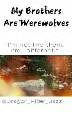 My Brothers Are Werewolves by JxzzSilver