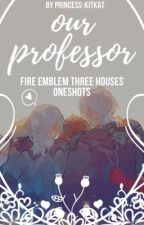 our professor | fire emblem three houses oneshots [ no requests sry ] by Princess-KitKat