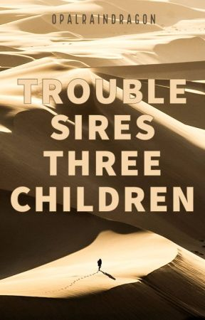 Trouble Sires Three Children [ONC 2020] by OpalRainDragon