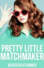 Pretty Little Matchmaker by beautifulatsunrise