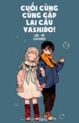 Đọc truyện (JsH+HP) Cuối cùng, cũng gặp lại cậu, Yashiro!