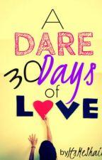 A Dare: 30 Days of LOVE [ O N  G O i N G ] by ItsMeShaii