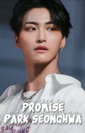 PROMISE - PARK SEONGHWA FF - ATEEZ by YouKnowYunho