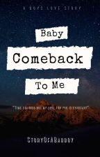 BABY COMEBACK TO ME by StoryOfABadboy