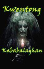 Kwentong Kababalaghan by megsamshai