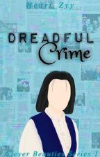 Dreadful Crime (Wisdom Queens Series #1) by Heart_Zyy