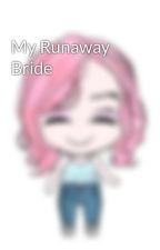 My Runaway Bride by MissClosetNovelist