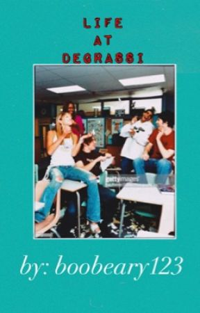𝘓𝘪𝘧𝘦 𝘈𝘵 𝘋𝘦𝘨𝘳𝘢𝘴𝘴𝘪 ➵ DEGRASSI NEXT GENERATION by BooBeary123