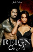 Reign On Me (Roman Reigns) by JadeLahote
