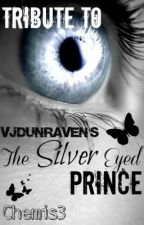 The Silver Eyed Prince Tribute by Chemis3