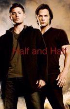 Half and half: supernatural fanfic by badsunny123