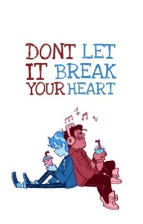 Don't Let It Break Your Heart • Boyf Riends [ ON HOLD ] by BeMoreBoyfRiends