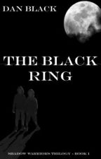 The Black Ring - Book I of the Shadow Warriors Trilogy by danblack27